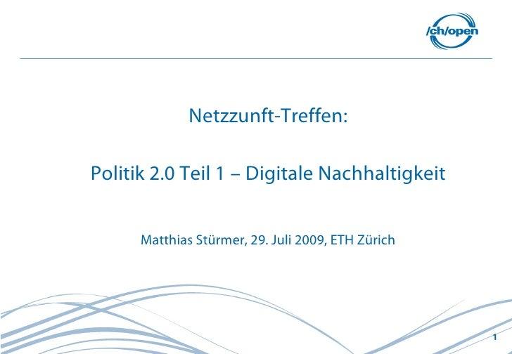 Netzzunft-Treffen:  Politik 2.0 Teil 1 – Digitale Nachhaltigkeit         Matthias Stürmer, 29. Juli 2009, ETH Zürich      ...