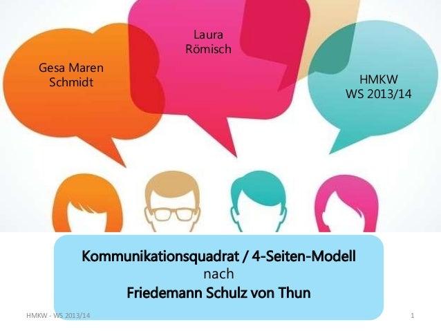 Gesa Maren Schmidt Laura Römisch HMKW WS 2013/14 Kommunikationsquadrat / 4-Seiten-Modell nach Friedemann Schulz von Thun H...