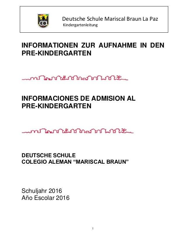 Deutsche Schule Mariscal Braun La Paz Kindergartenleitung 1 INFORMATIONEN ZUR AUFNAHME IN DEN PRE-KINDERGARTEN INFORMACION...