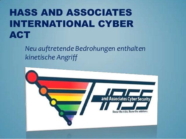 HASS AND ASSOCIATESINTERNATIONAL CYBERACT  Neu auftretende Bedrohungen enthalten  kinetische Angriff