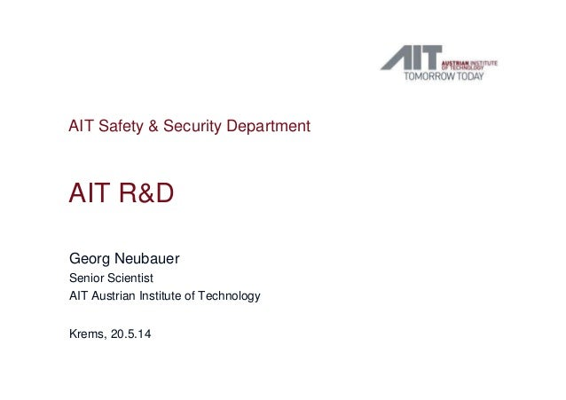 AIT R&D Georg Neubauer Senior Scientist AIT Austrian Institute of Technology Krems, 20.5.14 AIT Safety & Security Departme...