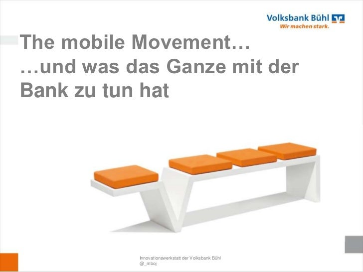 The mobile Movement……und was das Ganze mit derBank zu tun hat           Innovationswerkstatt der Volksbank Bühl           ...