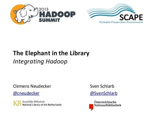 SCAP                                             EThe Elephant in the LibraryIntegrating HadoopClemens Neudecker          ...