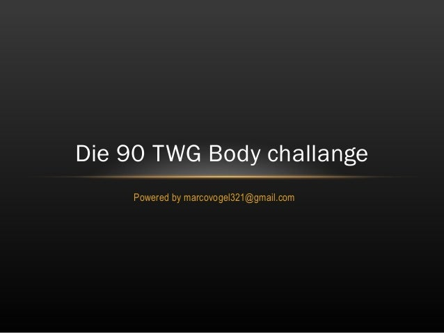 Powered by marcovogel321@gmail.com Die 90 TWG Body challange