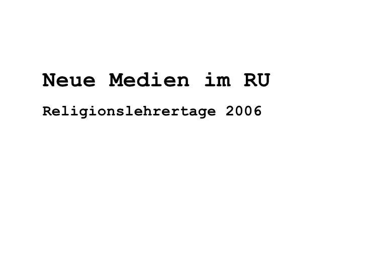 Neue Medien im RU Religionslehrertage 2006