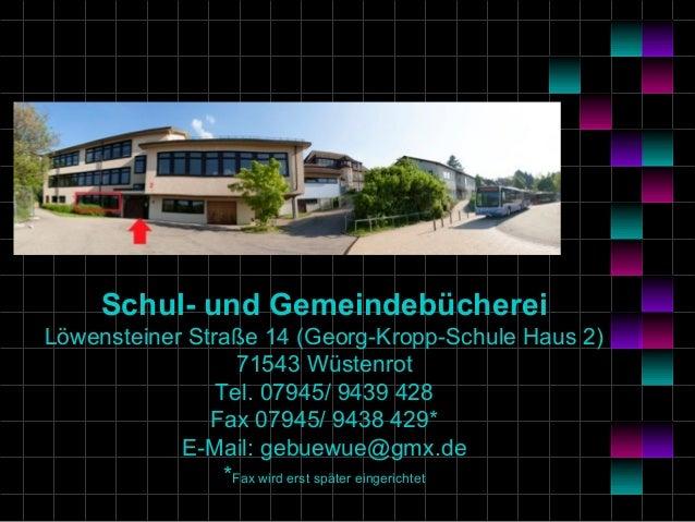 Schul- und Gemeindebücherei Löwensteiner Straße 14 (Georg-Kropp-Schule Haus 2) 71543 Wüstenrot Tel. 07945/ 9439 428 Fax 07...