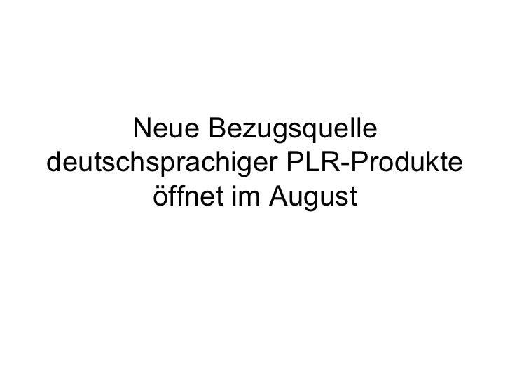 Neue Bezugsquelledeutschsprachiger PLR-Produkte       öffnet im August