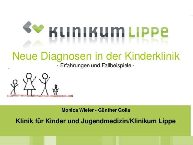 Monica Wieler - Günther GollaKlinik für Kinder und Jugendmedizin/Klinikum LippeNeue Diagnosen in der Kinderklinik- Erfahru...