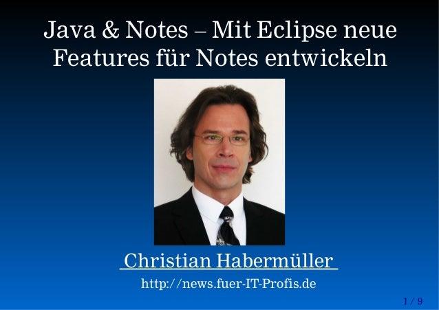 1 / 9 Java & Notes – Mit Eclipse neue Features für Notes entwickeln Christian Habermüller http://news.fuer-IT-Profis.de