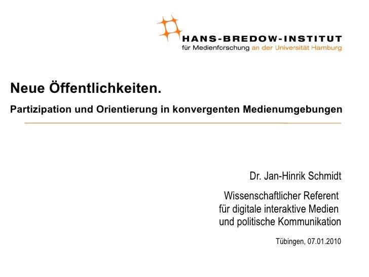 Neue Öffentlichkeiten.  Partizipation und Orientierung in konvergenten Medienumgebungen <ul><ul><li>Dr. Jan-Hinrik Schmidt...