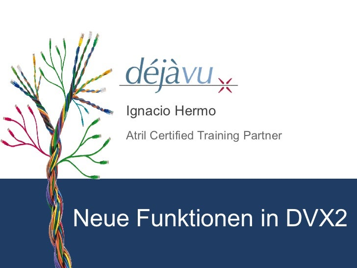 Ignacio Hermo    Atril Certified Training PartnerNeue Funktionen in DVX2