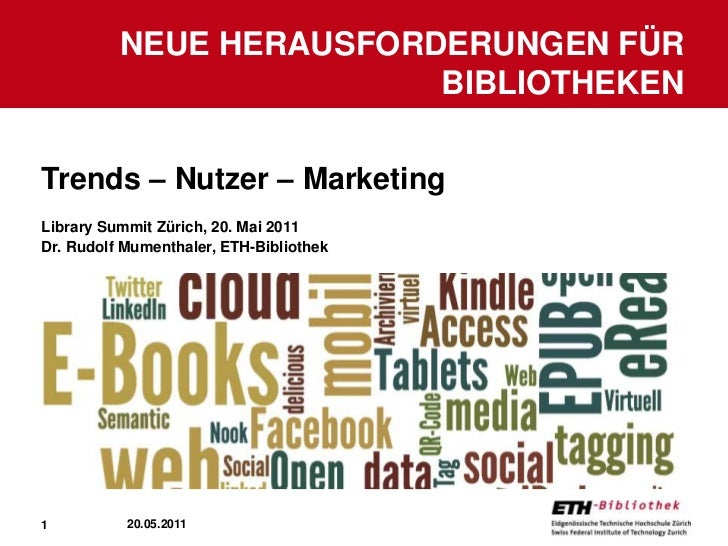 Trends – Nutzer – Marketing <br />Library Summit Zürich, 20. Mai 2011<br />Dr. Rudolf Mumenthaler, ETH-Bibliothek<br />Neu...