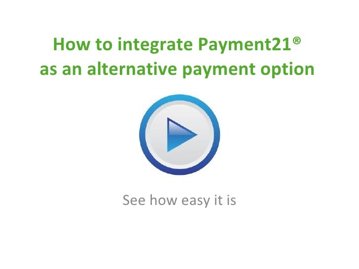 How to integrate Payment21®  as an alternative payment option  See how easy it is