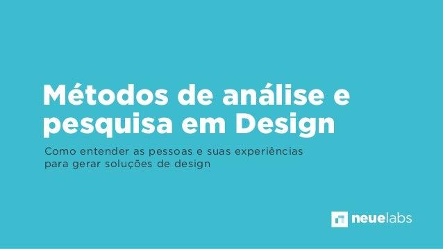 Métodos de análise e pesquisa em Design Como entender as pessoas e suas experiências para gerar soluções de design  neuela...