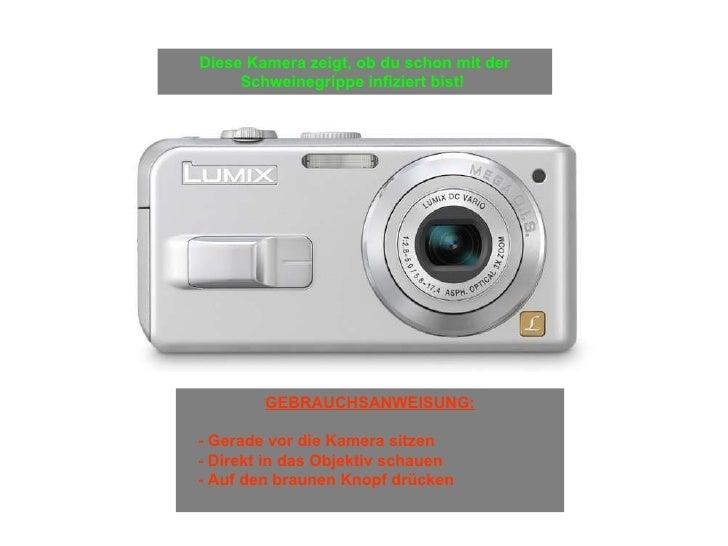 <ul><li>GEBRAUCHSANWEISUNG: </li></ul><ul><ul><li>- Gerade vor die Kamera sitzen </li></ul></ul><ul><ul><li>- Direkt in da...