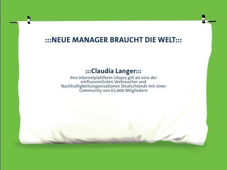 :::NEUE MANAGER BRAUCHT DIE WELT:::                :::Claudia Langer:::        Ihre Internetplattform Utopia gilt als eine...