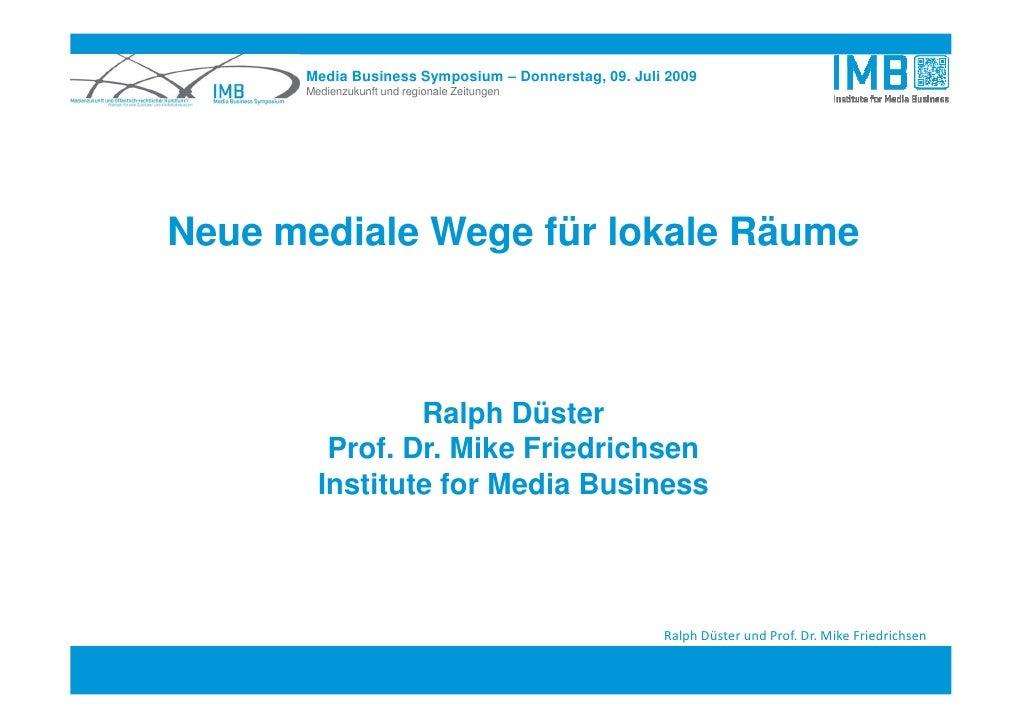 Media Business Symposium – Donnerstag, 09. Juli 2009       Medienzukunft und regionale Zeitungen     Neue mediale Wege für...