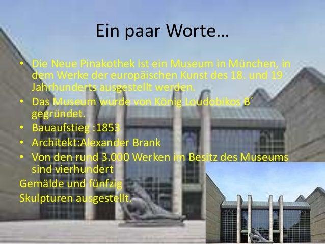 Εin paar Worte… • Die Neue Pinakothek ist ein Museum in München, in dem Werke der europäischen Kunst des 18. und 19 Jahrhu...