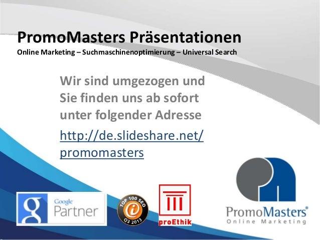 PromoMasters Präsentationen Online Marketing – Suchmaschinenoptimierung – Universal Search  Wir sind umgezogen und Sie fin...