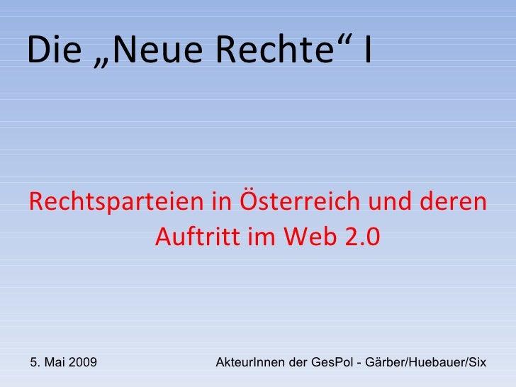 """Die """"Neue Rechte"""" I Rechtsparteien in Österreich und deren Auftritt im Web 2.0 5. Mai 2009 AkteurInnen der GesPol - Gärber..."""