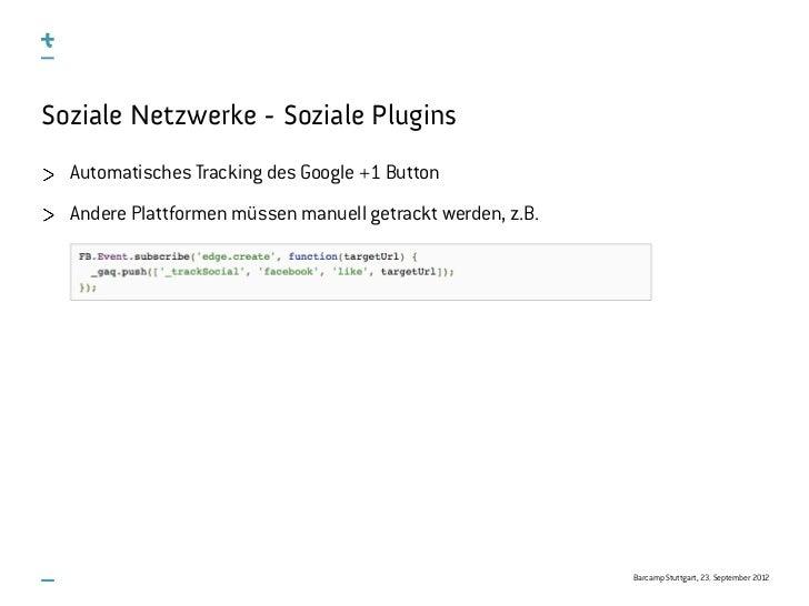 Soziale Netzwerke - Soziale Plugins  Automatisches Tracking des Google +1 Button  Andere Plattformen müssen manuell getrac...