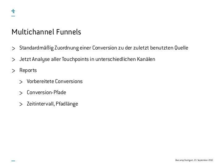 Multichannel Funnels  Standardmäßig Zuordnung einer Conversion zu der zuletzt benutzten Quelle  Jetzt Analyse aller Touchp...