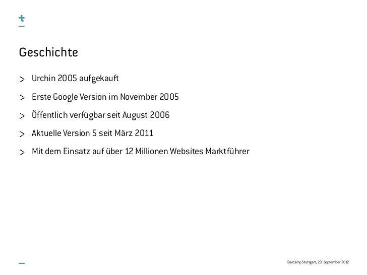 Geschichte  Urchin 2005 aufgekauft  Erste Google Version im November 2005  Öffentlich verfügbar seit August 2006  Aktuelle...