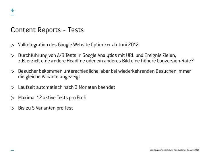 Content Reports - Tests  Vollintegration des Google Website Optimizer ab Juni 2012  Durchführung von A/B Tests in Google A...