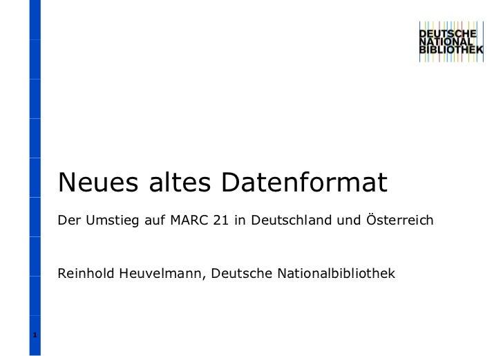 Neues altes Datenformat    Der Umstieg auf MARC 21 in Deutschland und Österreich    Reinhold Heuvelmann, Deutsche National...