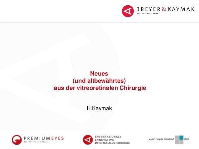 Neues (und altbewährtes) aus der vitreoretinalen Chirurgie H.Kaymak