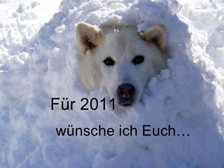 Für 2011 wünsche ich Euch…