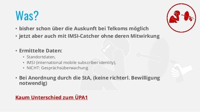 Unsere Kritik: • Massenüberwachung • Vorratsdatenspeicherung • Keine gerichtl. Bewilligung, oder Anordnung der StA Untersc...
