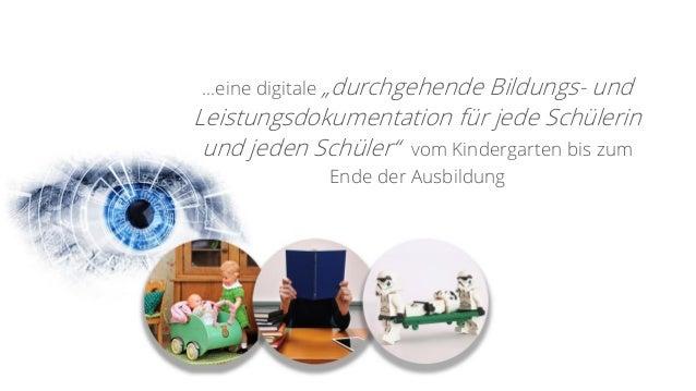 """…eine digitale """"durchgehende Bildungs- und Leistungsdokumentation für jede Schülerin und jeden Schüler"""" vom Kindergarten b..."""
