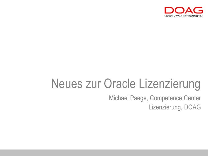 Neues zur Oracle Lizenzierung           Michael Paege, Competence Center                         Lizenzierung, DOAG