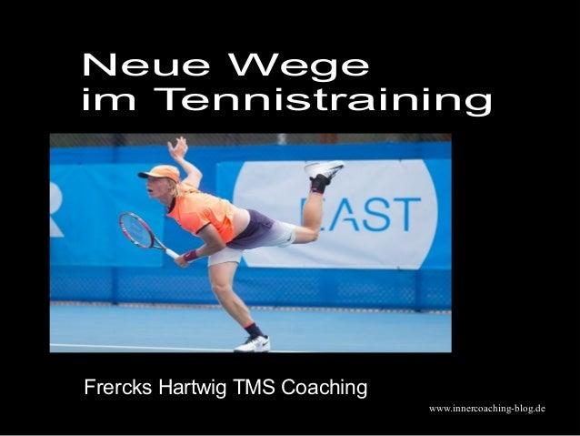 www.innercoaching-blog.de Neue Wege im Tennistraining Frercks Hartwig TMS Coaching