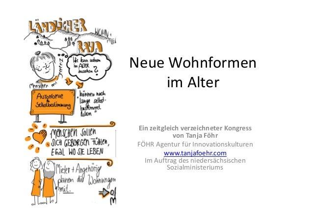 Neue Wohnformen im Alter Ein zeitgleich verzeichneter Kongress von Tanja Föhr FÖHR Agentur für Innovationskulturen www.tan...