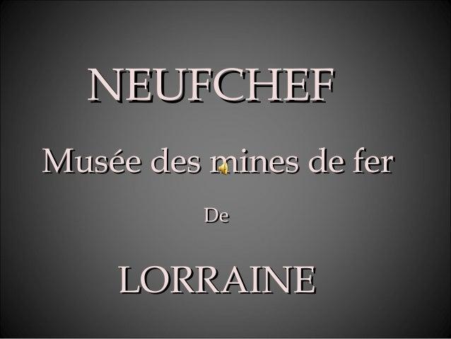 NEUFCHEFNEUFCHEF Musée des mines de ferMusée des mines de fer DeDe LORRAINELORRAINE