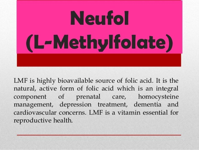 Neufol (L-Methylfolate) LMF is highly bioavailable source of folic acid. It is the natural, active form of folic acid whic...