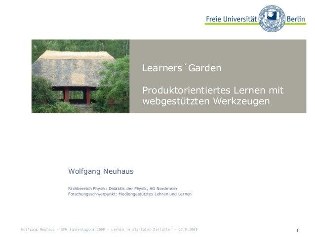 Learners´Garden Produktorientiertes Lernen mit webgestützten Werkzeugen 1 Wolfgang Neuhaus Fachbereich Physik: Didaktik de...