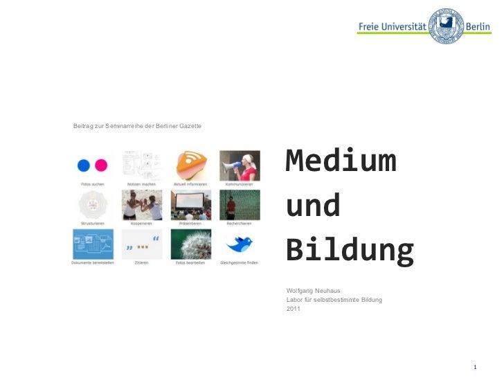 Beitrag zur Seminarreihe der Berliner Gazette Wolfgang Neuhaus Labor für selbstbestimmte Bildung  2011 Medium  und  Bildung