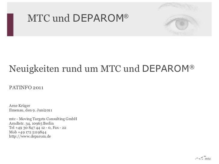 Neuigkeiten   rund um MTC und  DEPAROM ® PATINFO 2011 Arne Krüger Ilmenau, den  9. Juni2011 mtc - Moving Targets Consultin...