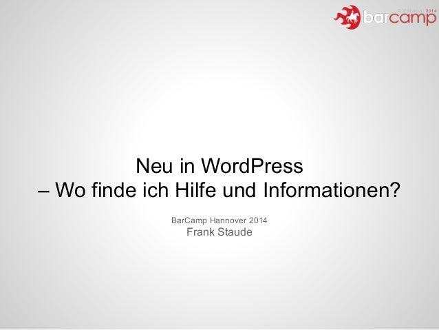 Neu in WordPress – Wo finde ich Hilfe und Informationen? BarCamp Hannover 2014 Frank Staude