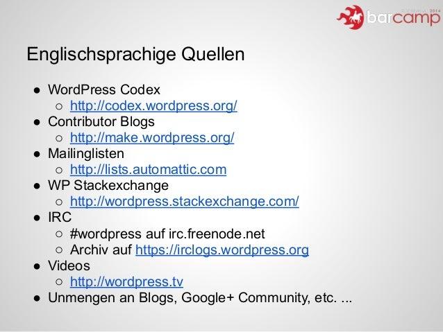 Englischsprachige Quellen ● WordPress Codex o http://codex.wordpress.org/ ● Contributor Blogs o http://make.wordpress.org/...