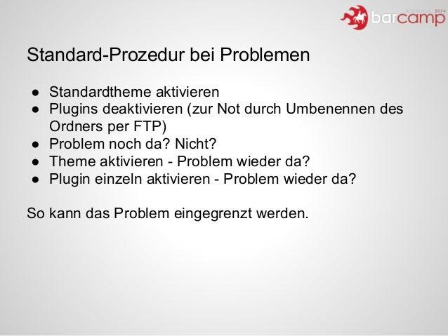 Standard-Prozedur bei Problemen ● Standardtheme aktivieren ● Plugins deaktivieren (zur Not durch Umbenennen des Ordners pe...
