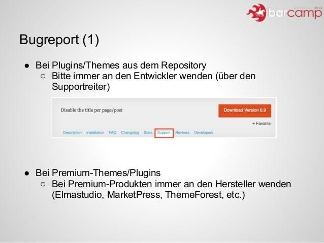 Bugreport (1) ● Bei Plugins/Themes aus dem Repository o Bitte immer an den Entwickler wenden (über den Supportreiter) ! ! ...