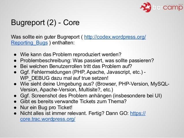 Was sollte ein guter Bugreport ( http://codex.wordpress.org/ Reporting_Bugs ) enthalten: ! ● Wie kann das Problem reproduz...