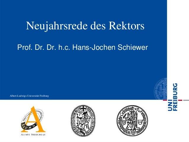 Albert-Ludwigs-Universität Freiburg Neujahrsrede des Rektors Prof. Dr. Dr. h.c. Hans-Jochen Schiewer