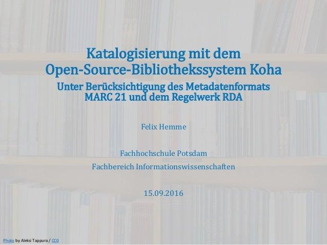Katalogisierung mit dem Open-Source-Bibliothekssystem Koha Unter Berücksichtigung des Metadatenformats MARC 21 und dem Reg...