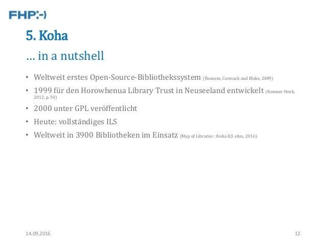 5. Koha • Weltweit erstes Open-Source-Bibliothekssystem (Ransom, Cormack and Blake, 2009) • 1999 für den Horowhenua Librar...
