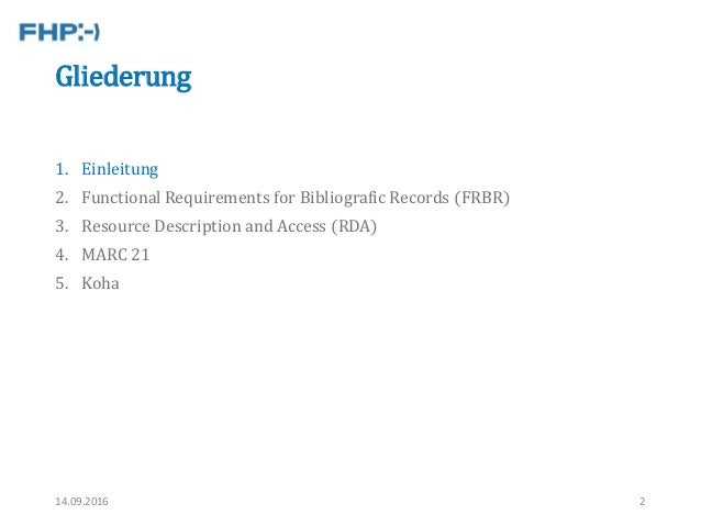 Gliederung 1. Einleitung 2. Functional Requirements for Bibliografic Records (FRBR) 3. Resource Description and Access (RD...